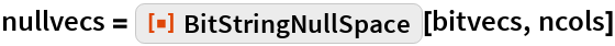 "nullvecs = ResourceFunction[""BitStringNullSpace""][bitvecs, ncols]"