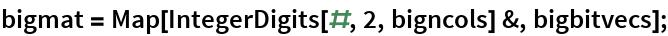 bigmat = Map[IntegerDigits[#, 2, bigncols] &, bigbitvecs];