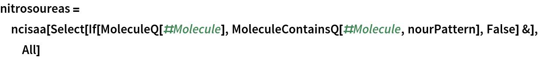 nitrosoureas = ncisaa[Select[    If[MoleculeQ[#Molecule], MoleculeContainsQ[#Molecule, nourPattern],       False] &], All]