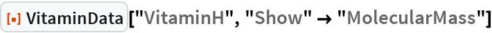"""ResourceFunction[""""VitaminData""""][""""VitaminH"""", """"Show"""" -> """"MolecularMass""""]"""