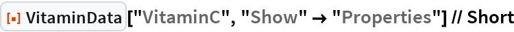 "ResourceFunction[""VitaminData""][""VitaminC"", ""Show"" -> ""Properties""] // Short"