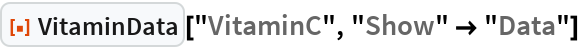 "ResourceFunction[""VitaminData""][""VitaminC"", ""Show"" -> ""Data""]"
