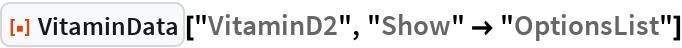 """ResourceFunction[""""VitaminData""""][""""VitaminD2"""", """"Show"""" -> """"OptionsList""""]"""