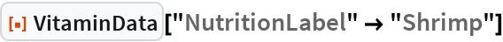 "ResourceFunction[""VitaminData""][""NutritionLabel"" -> ""Shrimp""]"