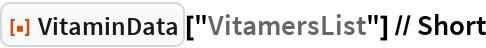 "ResourceFunction[""VitaminData""][""VitamersList""] // Short"