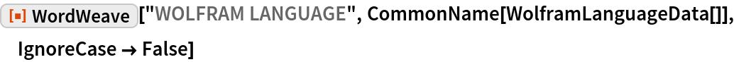 """ResourceFunction[""""WordWeave""""][""""WOLFRAM LANGUAGE"""", CommonName[WolframLanguageData[]], IgnoreCase -> False]"""