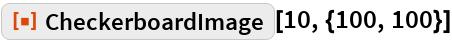 "ResourceFunction[""CheckerboardImage""][10, {100, 100}]"