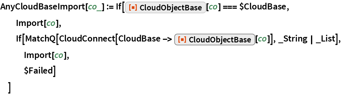 "AnyCloudBaseImport[co_] := If[ResourceFunction[""CloudObjectBase""][co] === $CloudBase,   Import[co],   If[MatchQ[     CloudConnect[      CloudBase -> ResourceFunction[""CloudObjectBase""][co]], _String 