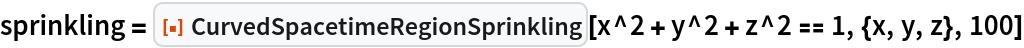 "sprinkling = ResourceFunction[""CurvedSpacetimeRegionSprinkling""][   x^2 + y^2 + z^2 == 1, {x, y, z}, 100]"