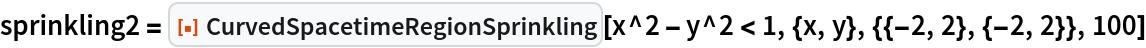 """sprinkling2 = ResourceFunction[""""CurvedSpacetimeRegionSprinkling""""][   x^2 - y^2 < 1, {x, y}, {{-2, 2}, {-2, 2}}, 100]"""