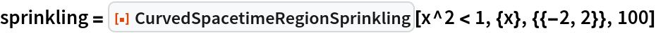 "sprinkling = ResourceFunction[""CurvedSpacetimeRegionSprinkling""][   x^2 < 1, {x}, {{-2, 2}}, 100]"