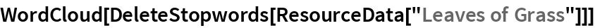"WordCloud[DeleteStopwords[ResourceData[""Leaves of Grass""]]]"