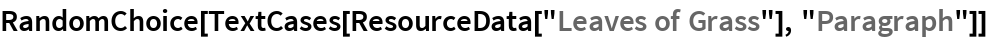 "RandomChoice[TextCases[ResourceData[""Leaves of Grass""], ""Paragraph""]]"