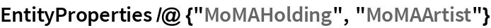 """EntityProperties /@ {""""MoMAHolding"""", """"MoMAArtist""""}"""
