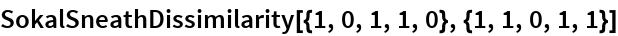 SokalSneathDissimilarity[{1, 0, 1, 1, 0}, {1, 1, 0, 1, 1}]