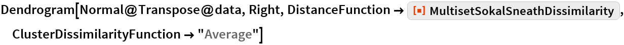 "Dendrogram[Normal@Transpose@data, Right, DistanceFunction -> ResourceFunction[   ""MultisetSokalSneathDissimilarity""], ClusterDissimilarityFunction -> ""Average""]"
