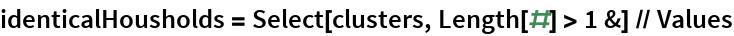 identicalHousholds = Select[clusters, Length[#] > 1 &] // Values