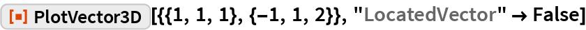 "ResourceFunction[""PlotVector3D""][{{1, 1, 1}, {-1, 1, 2}}, ""LocatedVector"" -> False]"