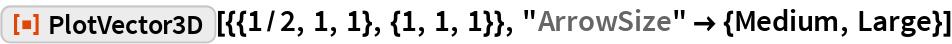 "ResourceFunction[""PlotVector3D""][{{1/2, 1, 1}, {1, 1, 1}}, ""ArrowSize"" -> {Medium, Large}]"