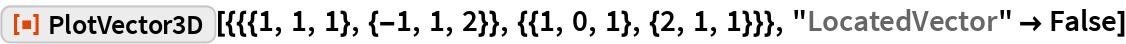 "ResourceFunction[  ""PlotVector3D""][{{{1, 1, 1}, {-1, 1, 2}}, {{1, 0, 1}, {2, 1, 1}}}, ""LocatedVector"" -> False]"