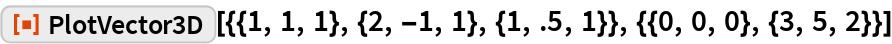 """ResourceFunction[  """"PlotVector3D""""][{{1, 1, 1}, {2, -1, 1}, {1, .5, 1}}, {{0, 0, 0}, {3, 5, 2}}]"""