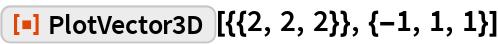 """ResourceFunction[""""PlotVector3D""""][{{2, 2, 2}}, {-1, 1, 1}]"""