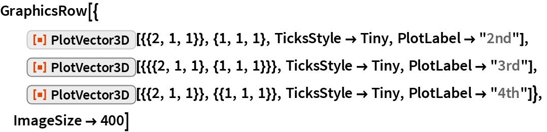 "GraphicsRow[{   ResourceFunction[""PlotVector3D""][{{2, 1, 1}}, {1, 1, 1}, TicksStyle -> Tiny, PlotLabel -> ""2nd""],   ResourceFunction[""PlotVector3D""][{{{2, 1, 1}, {1, 1, 1}}}, TicksStyle -> Tiny, PlotLabel -> ""3rd""], ResourceFunction[""PlotVector3D""][{{2, 1, 1}}, {{1, 1, 1}}, TicksStyle -> Tiny, PlotLabel -> ""4th""]},  ImageSize -> 400]"