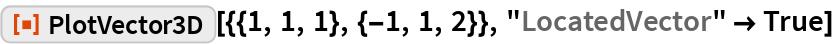 """ResourceFunction[""""PlotVector3D""""][{{1, 1, 1}, {-1, 1, 2}}, """"LocatedVector"""" -> True]"""
