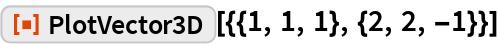 """ResourceFunction[""""PlotVector3D""""][{{1, 1, 1}, {2, 2, -1}}]"""