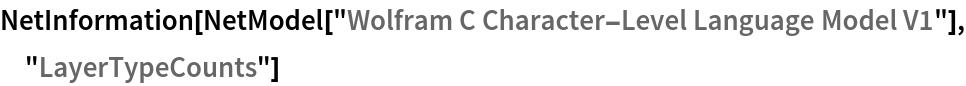"""NetInformation[  NetModel[""""Wolfram C Character-Level Language Model V1""""], \ """"LayerTypeCounts""""]"""