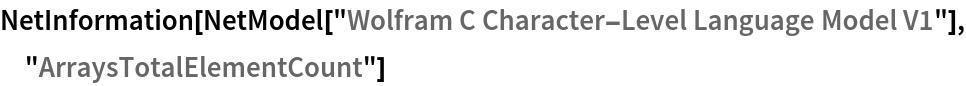 "NetInformation[  NetModel[""Wolfram C Character-Level Language Model V1""], \ ""ArraysTotalElementCount""]"