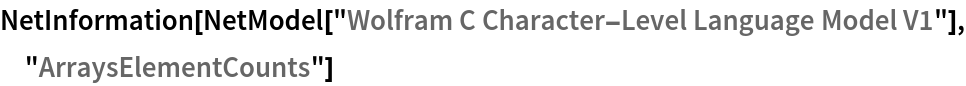 "NetInformation[  NetModel[""Wolfram C Character-Level Language Model V1""], \ ""ArraysElementCounts""]"