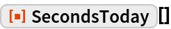 "ResourceFunction[""SecondsToday""][]"