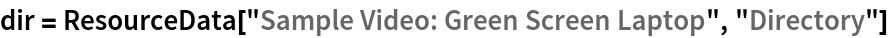 "dir = ResourceData[""Sample Video: Green Screen Laptop"", ""Directory""]"