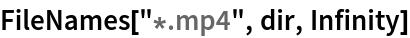 "FileNames[""*.mp4"", dir, Infinity]"