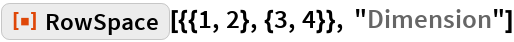 """ResourceFunction[""""RowSpace""""][{{1, 2}, {3, 4}}, """"Dimension""""]"""