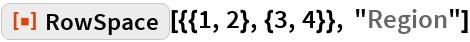 "ResourceFunction[""RowSpace""][{{1, 2}, {3, 4}}, ""Region""]"
