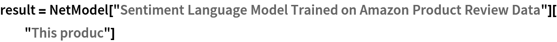 """result = NetModel[    """"Sentiment Language Model Trained on Amazon Product Review Data""""][   """"This produc""""]"""