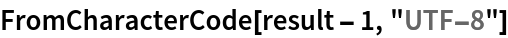 "FromCharacterCode[result - 1, ""UTF-8""]"