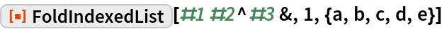 "ResourceFunction[""FoldIndexedList""][#1 #2^#3 &, 1, {a, b, c, d, e}]"