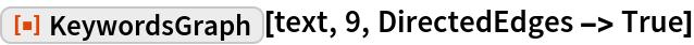 "ResourceFunction[""KeywordsGraph""][text, 9, DirectedEdges -> True]"