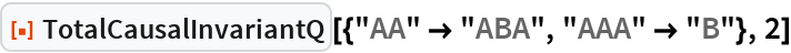 "ResourceFunction[  ""TotalCausalInvariantQ""][{""AA"" -> ""ABA"", ""AAA"" -> ""B""}, 2]"