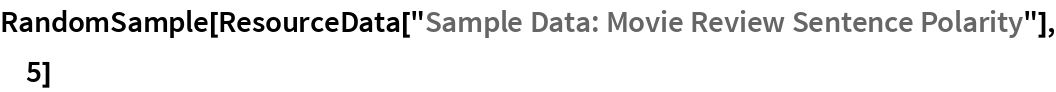 "RandomSample[  ResourceData[""Sample Data: Movie Review Sentence Polarity""], 5]"