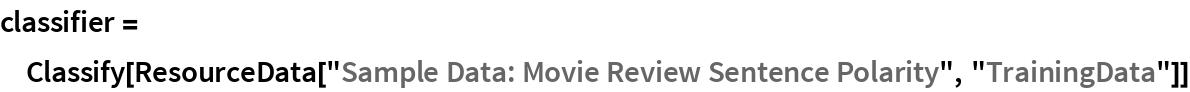 "classifier = Classify[ResourceData[""Sample Data: Movie Review Sentence Polarity"", ""TrainingData""]]"