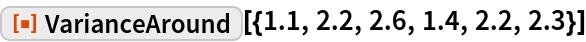 """ResourceFunction[""""VarianceAround""""][{1.1, 2.2, 2.6, 1.4, 2.2, 2.3}]"""