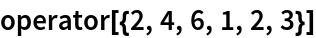 operator[{2, 4, 6, 1, 2, 3}]
