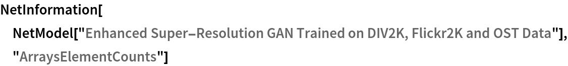 "NetInformation[  NetModel[""Enhanced Super-Resolution GAN Trained on DIV2K, Flickr2K \ and OST Data""], ""ArraysElementCounts""]"
