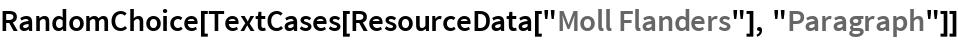 "RandomChoice[TextCases[ResourceData[""Moll Flanders""], ""Paragraph""]]"
