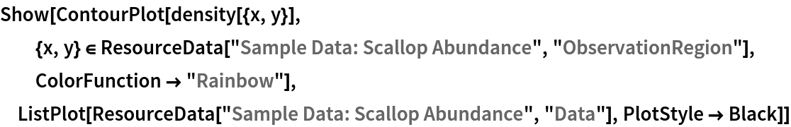 "Show[ContourPlot[density[{x, y}], {x, y} \[Element] ResourceData[\!\(\* TagBox[""\""\<Sample Data: Scallop Abundance\>\"""", #& , BoxID -> ""ResourceTag-Sample Data: Scallop Abundance-Input"", AutoDelete->True]\), ""ObservationRegion""], ColorFunction -> ""Rainbow""], ListPlot[ResourceData[\!\(\* TagBox[""\""\<Sample Data: Scallop Abundance\>\"""", #& , BoxID -> ""ResourceTag-Sample Data: Scallop Abundance-Input"", AutoDelete->True]\), ""Data""], PlotStyle -> Black]]"