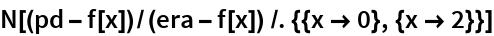 N[(pd - f[x])/(era - f[x]) /. {{x -> 0}, {x -> 2}}]